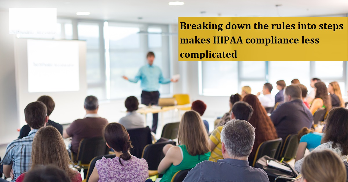 Breaking down the rules into steps makes HIPAA compliance less complicated