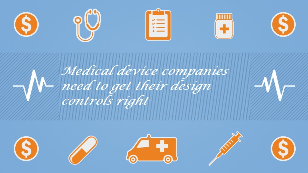 Medical device companies need to get their design controls right