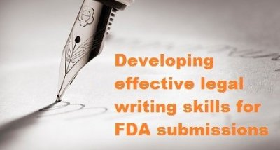 Effective legal writing skills are essential for FDA submissions