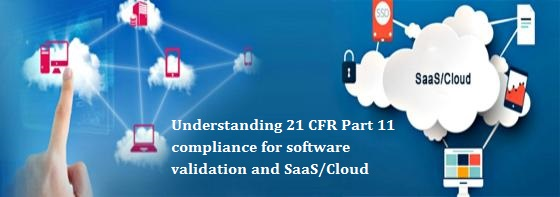 Understanding 21 CFR Part 11 compliance for software validation and SaaSCloud1