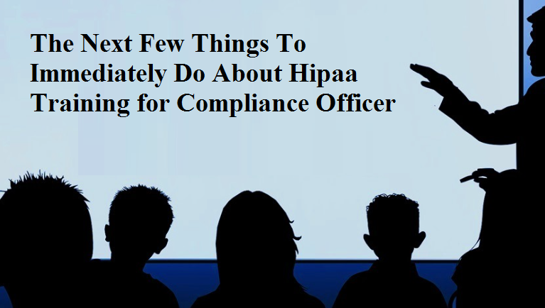The Next Few Things To Immediately Do About Hipaa Training for Compliance Officer